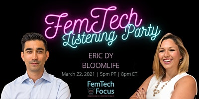 March 22nd – FemTech Listening Party (Eric Dy, Bloomlife)