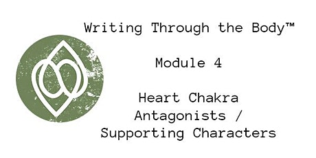 Writing Through the Body™ - Module 4 - Heart | Antags/Supp Characters tickets