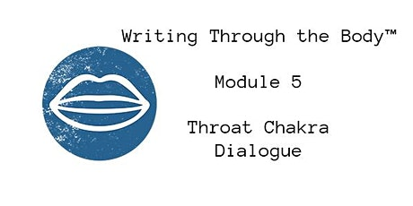 Writing Through the Body™ - Module 5 - Throat Chakra | Dialogue tickets