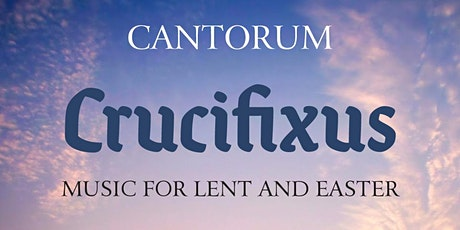 Cantorum - Crucifixus - Music for Lent and Easter tickets