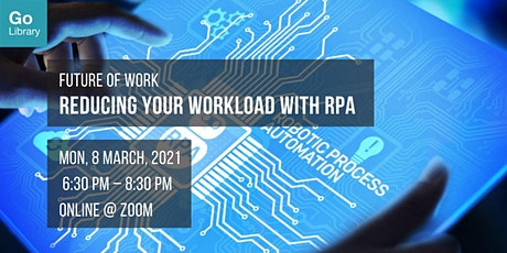 Reducing Your Workload Through Robotic Process Automation | Future of Work tickets