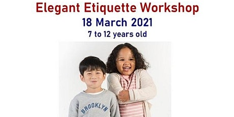 Elegant Etiquette Workshop  March 2021 (7 to 12 years old) tickets
