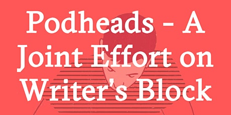 Podheads: A Joint Effort on Writer's Block tickets