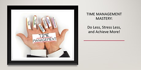 TIME MANAGEMENT MASTERY: DO LESS, STRESS LESS, AND ACHIEVE MORE tickets