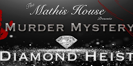 Murder Mystery Dinner Theater Diamond Heist at the Historic Mathis House tickets