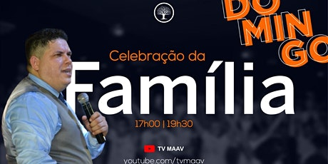 CELEBRAÇÃO DA FAMÍLIA, ÁS 17H00MIN ingressos