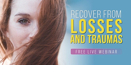 RECOVER FROM LOSSES AND TRAUMAS | Free Live Webinar tickets