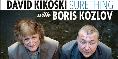 "DAVID KIKOSKI & BORIS KOZLOV DUO - ""SURE THING"" CD RELEASE PARTY tickets"