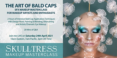 SKULLTRESS LIVE / THE ART OF BALD CAPS SFX MAKEUP MASTERCLASS / 24-APR-21 tickets