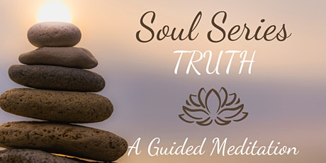 """TRUTH ~ A """"Soul Series"""" Guided Mindfulness Meditation tickets"""