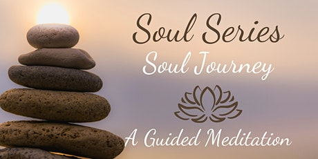 "SOUL JOURNEY ~ A ""Soul Series"" Guided Mindfulness Meditation tickets"