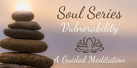 """VULNERABILITY ~ A """"Soul Series"""" Guided Mindfulness Meditation tickets"""