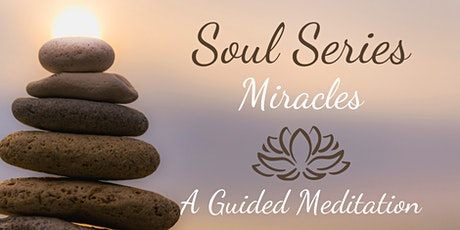 "MIRACLES ~ A ""Soul Series"" Guided Mindfulness Meditation tickets"