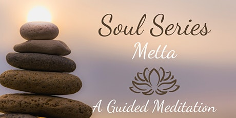 "METTA ~ A ""Soul Series"" Guided Mindfulness Meditation tickets"