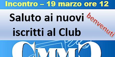 Saluto dei nuovi iscritti al Club CMM biglietti
