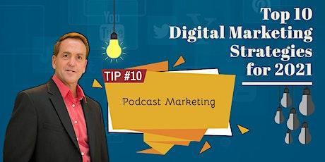 10 Digital Marketing Strategies for 2021 | TIP #10 Podcast Marketing tickets
