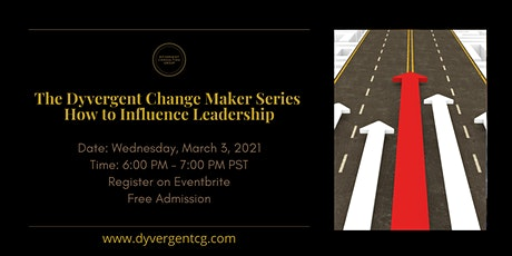 The Dyvergent Change Maker Series: How to Influence Leadership tickets