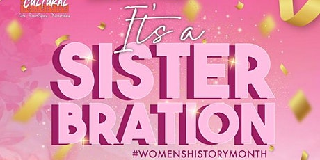SISTERBRATION-Women's History Event tickets
