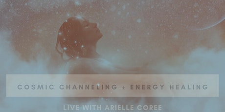 Cosmic Channeling + Energy Healing with Arielle Coree Tickets