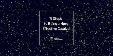 5 Steps to Being a More Effective Catalyst tickets