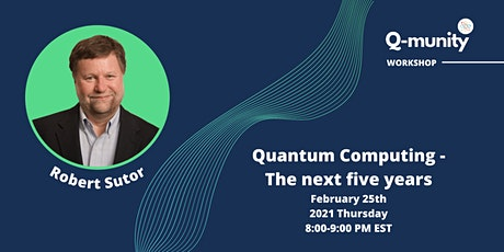 Quantum Computing - The Next Five Years with Robert Sutor tickets