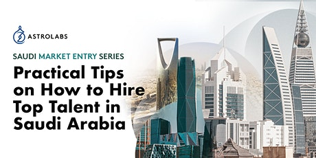 Practical Tips on How to Hire Top Talent in Saudi Arabia tickets