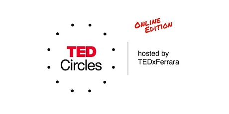 TED Circles - hosted by TEDxFerrara (online) biglietti