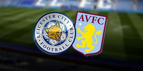 StREAMS@>! (LIVE)-LEICESTER CITY V ASTON VILLA LIVE ON fReE 2021 tickets