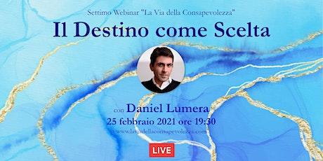 Il Destino come Scelta- Webinar con Daniel Lumera #LaViaDellaConsapevolezza biglietti
