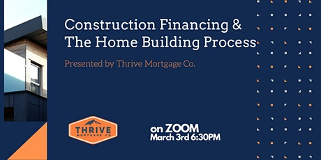 Construction Financing & How to Build a Home - Presented by Thrive Mortgage tickets