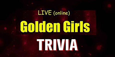 Golden Girls Trivia Fundraiser(live host) via Zoom (EB) tickets