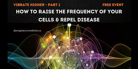 How to Vibrate Higher-  The Frequency of your Cells tickets
