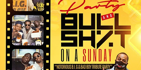 "PARTY & BULLSH%T ON A SUNDAY  ""Notorious B.I.G & Bad Boy Tribute Party"" tickets"