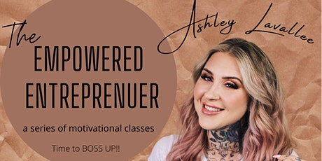 THE EMPOWERED ENTREPRENEUR~ Brand + Business Building tickets