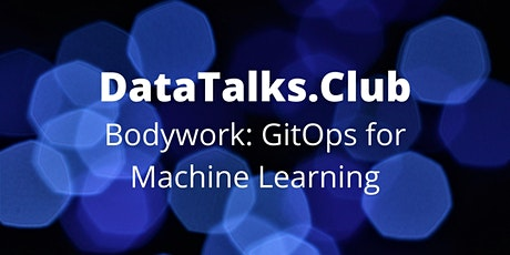 Bodywork: GitOps for Machine Learning tickets