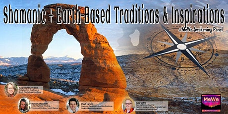 Shamanic + Earth-Based Traditions & Inspirations, a MeWe Awakening Panel tickets