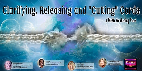 "Clarifying, Releasing and ""Cutting"" Cords, a Free MeWe Awakening Panel tickets"