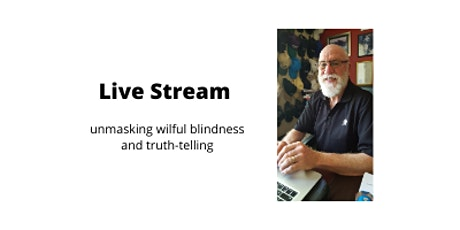 Live stream event - unmasking wilful blindness and truth-telling tickets
