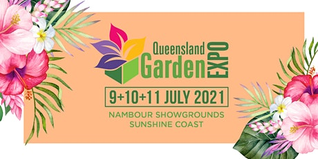 Queensland Garden Expo @ Nambour Showgrounds, 9-11 July 2021 tickets