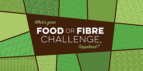 What's Your Food or Fibre Challenge, Gippsland? Launch tickets