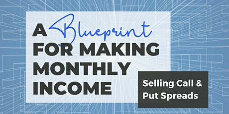 A Blueprint for Making Monthly Income Selling Call & Put Spreads tickets