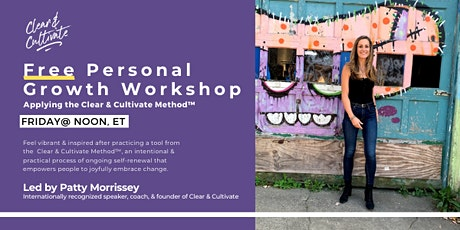 FREE Workshop | Personal Growth | The Clear & Cultivate Method™ tickets