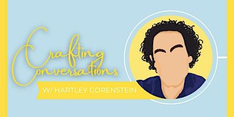 Crafting Conversations W/ Hartley Gorenstein tickets