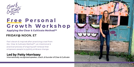FREE Workshop   Personal Growth   The Clear & Cultivate Method™ tickets