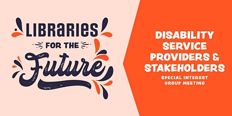 Libraries for the Future ~ Disability service providers meeting tickets
