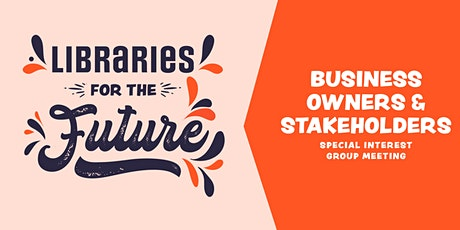 Libraries for the Future ~ business owners & stakeholders meeting tickets