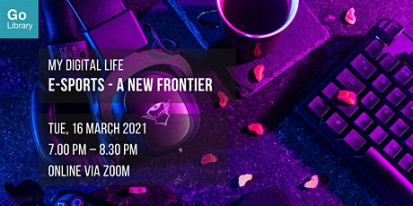 E-Sports - A New Frontier | My Digital Life tickets