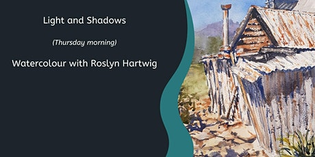 Light and Shadows Watercolour with Roslyn Hartwig (Thurs morn 8 Weeks) tickets