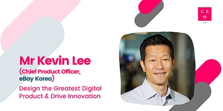 CEO Class - Mr Kevin Lee (Chief Product Officer, eBay Korea) tickets