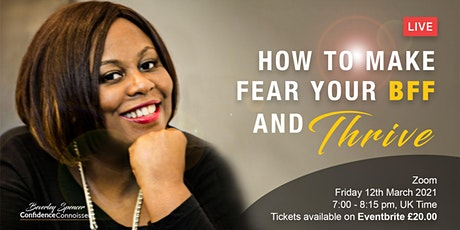 How To Make FEAR Your BFF And Thrive tickets